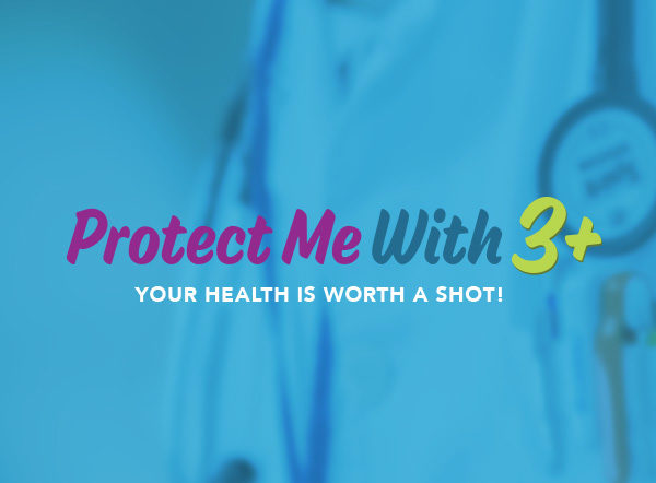 Protect Me With 3+ raises student and parent awareness about the importance of adolescent vaccines.